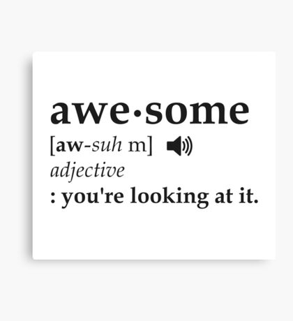 Definition of Awesome You're Looking at it Canvas Print