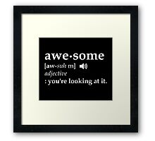 Definition of Awesome You're Looking at it Framed Print