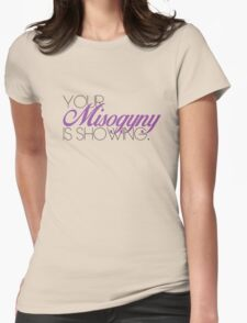 Your Mysogyny Is Showing Womens Fitted T-Shirt