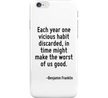Each year one vicious habit discarded, in time might make the worst of us good. iPhone Case/Skin