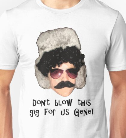 """""""Don't blow this gig for us Gene!"""" - Black Unisex T-Shirt"""
