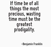 If time be of all things the most precious, wasting time must be the greatest prodigality. T-Shirt