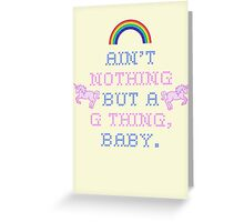 Ain't Nothing But A G Thing, Baby... Greeting Card