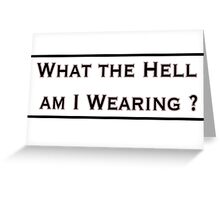 What the hell am I wearing? Greeting Card