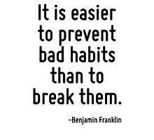 It is easier to prevent bad habits than to break them. Photographic Print
