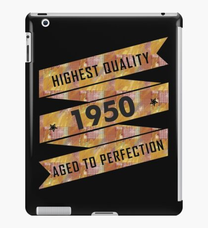 Highest Quality 1950 Aged To Perfection iPad Case/Skin
