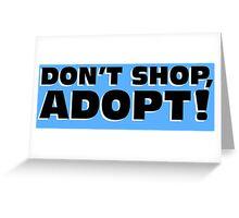 DON'T SHOP, ADOPT! Greeting Card