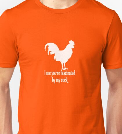 I See You're Fascinated By My Cock Unisex T-Shirt