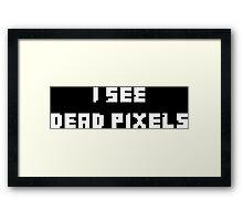 I See Dead Pixels Framed Print
