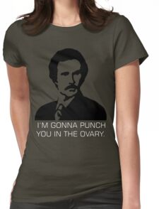 "Ron Burgundy - ""I'm gonna punch you in the ovary"" Womens Fitted T-Shirt"