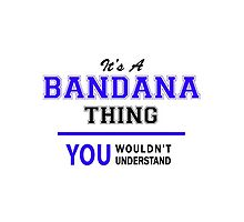 It's a BANDANA thing, you wouldn't understand !! by yourname