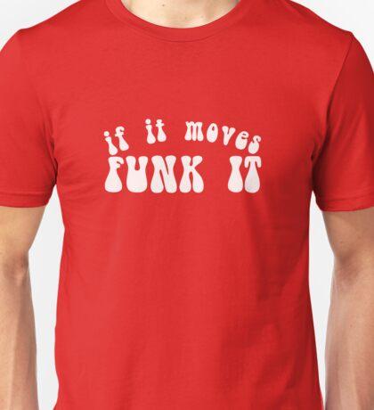 If It Moves, Funk It Unisex T-Shirt