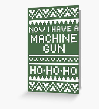 Now I Have A Machine Gun Greeting Card