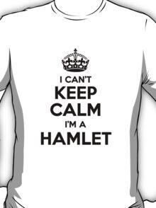 I cant keep calm Im a HAMLET T-Shirt