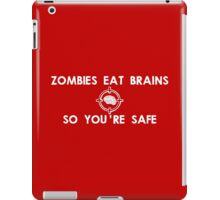 Zombies Eat Brains... So You Are Safe iPad Case/Skin