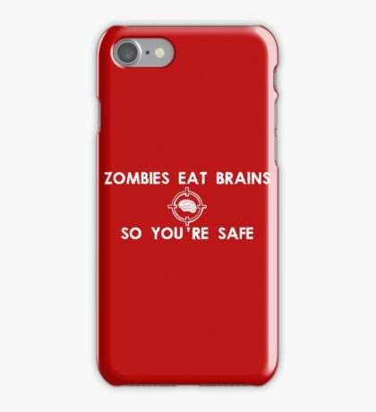 Zombies Eat Brains... So You Are Safe iPhone Case/Skin