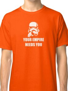 Your Empire Needs You Classic T-Shirt
