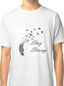 Stay Strong Feathers Classic T-Shirt