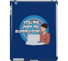You're NOT my Supervisor! iPad Case/Skin