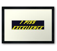 I Piss Excellence Framed Print