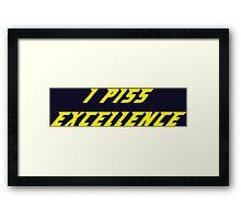 I Piss Excellence Framed Print