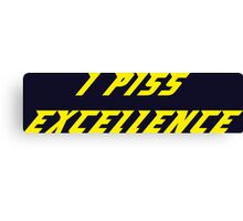 I Piss Excellence Canvas Print