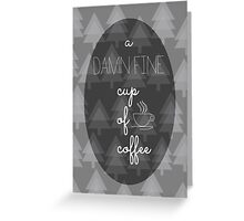 Twin Peaks Damn Fine Cup of Coffee Agent Cooper Greeting Card