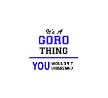 It's a GORO thing, you wouldn't understand !! by thenamer