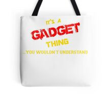It's a GADGET thing, you wouldn't understand !! Tote Bag