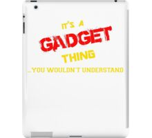 It's a GADGET thing, you wouldn't understand !! iPad Case/Skin
