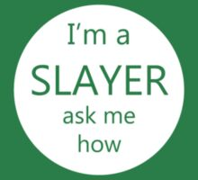 """I'm a Slayer, ask me how """"button"""" by geekjunkie"""