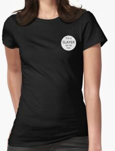 "I'm a Slayer, ask me how ""button"" Womens Fitted T-Shirt"