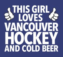 Must-Have 'This Girl Loves Her Vancouver Hockey and Cold Beer' Funny TShirts and Accessories by Albany Retro