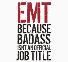 Humorous 'EMT because Badass Isn't an Official Job Title' Tshirt, Accessories and Gifts by Albany Retro