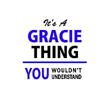 It's a GRACIE thing, you wouldn't understand !! Photographic Print