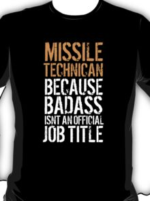 Awesome 'Missile Technician because Badass Isn't an Official Job Title' Tshirt, Accessories and Gifts T-Shirt
