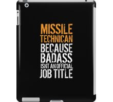Awesome 'Missile Technician because Badass Isn't an Official Job Title' Tshirt, Accessories and Gifts iPad Case/Skin