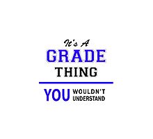 It's a GRADE thing, you wouldn't understand !! by thenamer