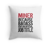 Cool 'Miner because Badass Isn't an Official Job Title' Tshirt, Accessories and Gifts Throw Pillow