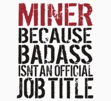Cool 'Miner because Badass Isn't an Official Job Title' Tshirt, Accessories and Gifts by Albany Retro