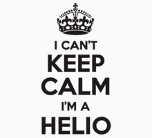 I cant keep calm Im a HELIO by icant