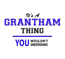 It's a GRANTHAM thing, you wouldn't understand !! Photographic Print