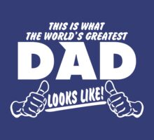 THIS IS WHAT THE WORLDS GREATEST DAD LOOKS LIKE by bekemdesign