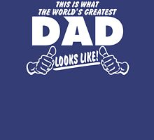 THIS IS WHAT THE WORLDS GREATEST DAD LOOKS LIKE Unisex T-Shirt