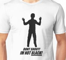 DON'T SHOOT  I'M NOT BLACK Unisex T-Shirt