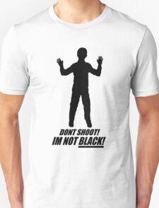 DON'T SHOOT  I'M NOT BLACK T-Shirt