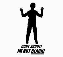 DON'T SHOOT  I'M NOT BLACK Unisex T-Shirt