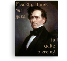 Franklin Pierce Is Weak at Seduction Amongst Other Things Canvas Print