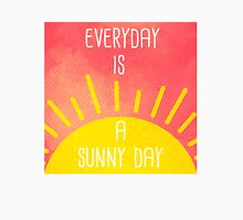 Everyday is a sunny day Unisex T-Shirt