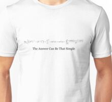 The Answer Can Be That Simple Unisex T-Shirt
